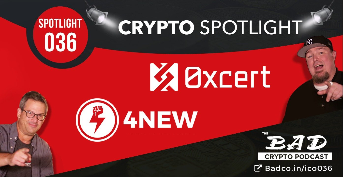 Crypto Spotlight 036 - 4New & 0xcert | Bad Crypto Podcast