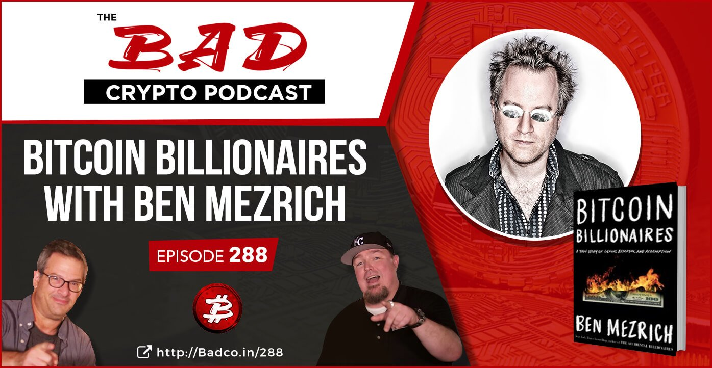 Bitcoin Billionaires with Ben Mezrich - The Bad Crypto Podcast