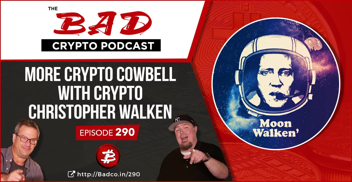More Crypto Cowbell with Crypto Christopher Walken - The Bad Crypto Podcast
