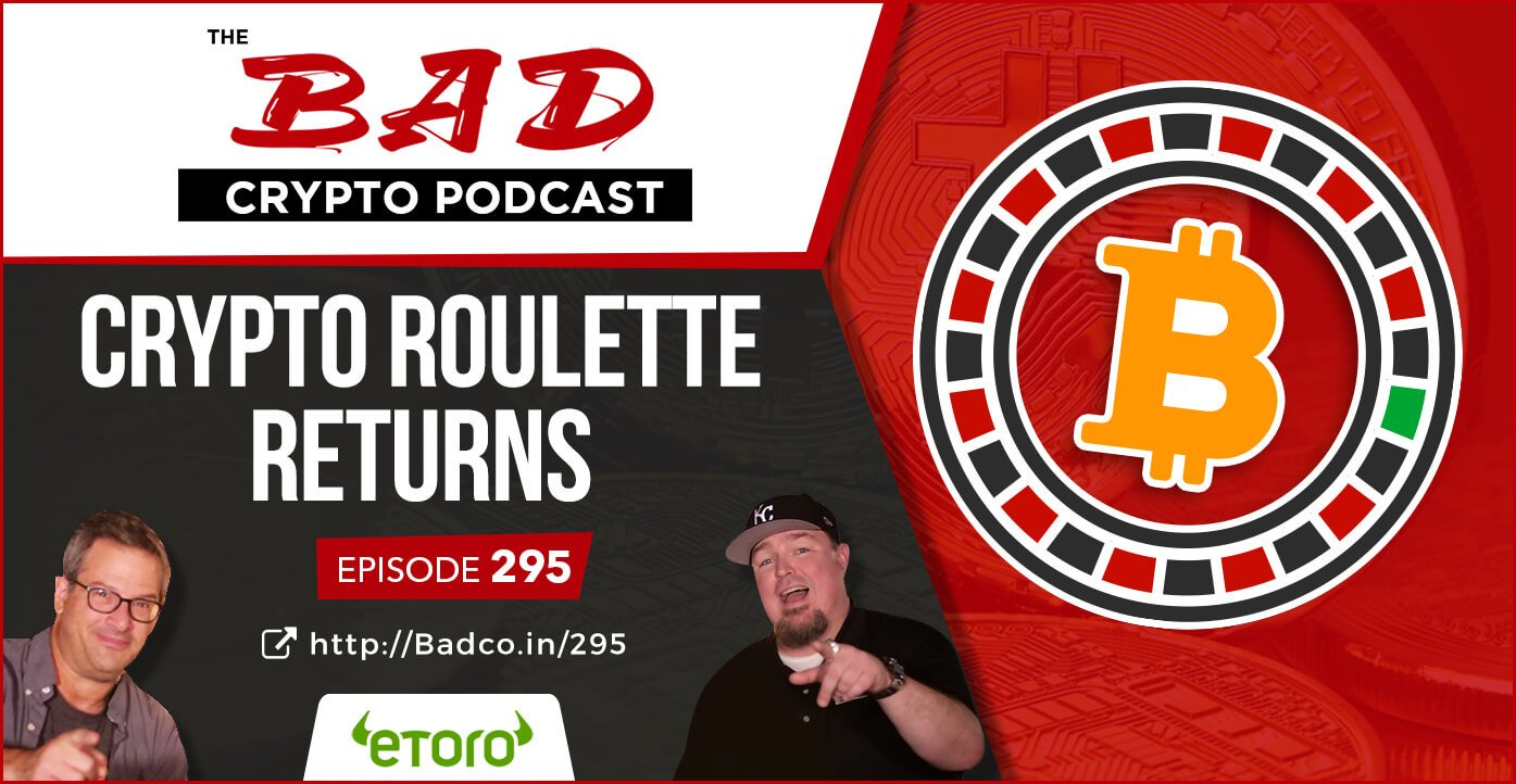Crypto Roulette Returns - The Bad Crypto Podcast
