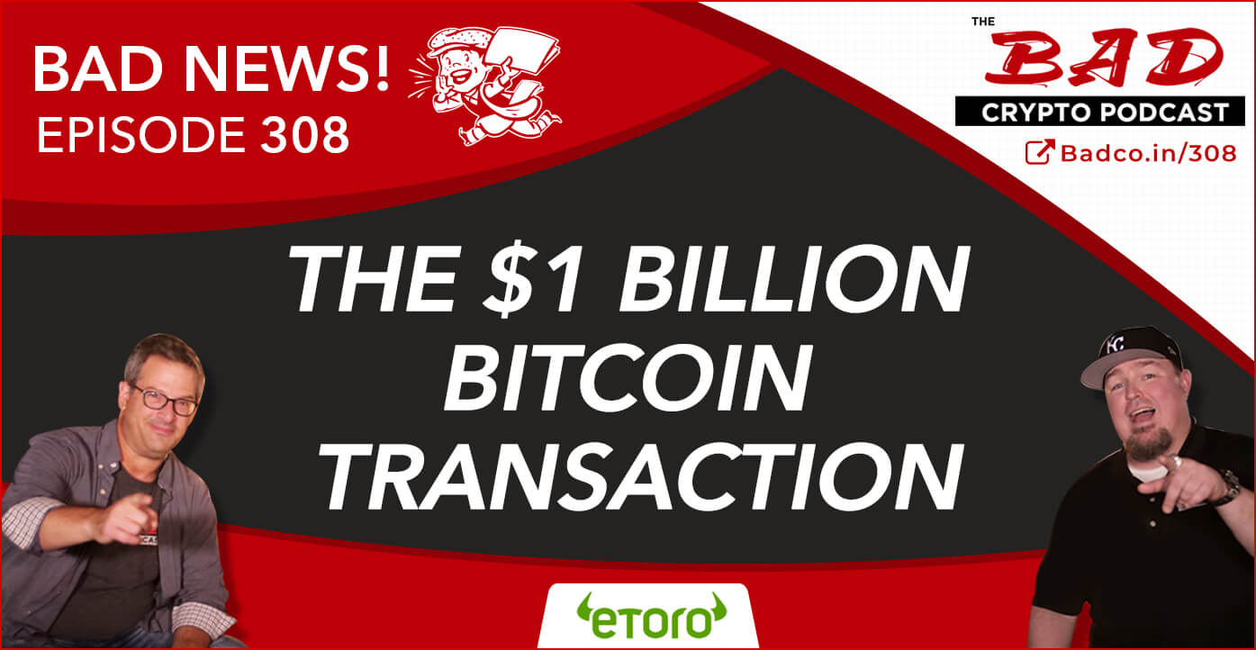 The $1 Billion Bitcoin Transaction - Bad News - The Bad Crypto Podcast