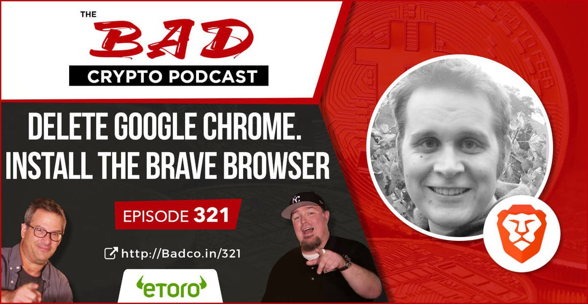 Delete Google Chrome. Install the Brave Browser - The Bad Crypto Podcast