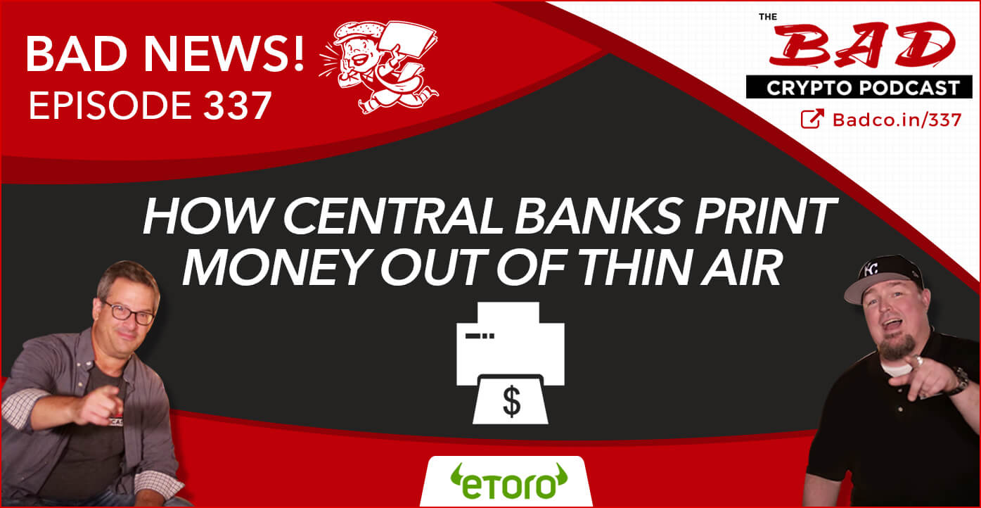 How Central Banks Print Money Out of Thin Air - Bad News for 11/21/19 - The Bad Crypto Podcast