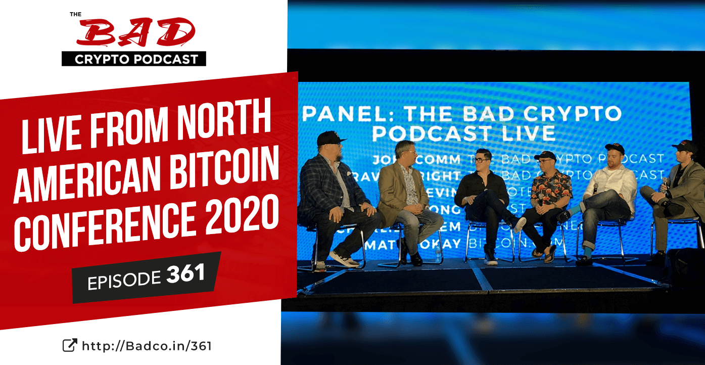 Live from North American Bitcoin Conference 2020 - The Bad Crypto Podcast